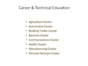 Career Technical Education Agriculture Cluster Automotive Cluster Building