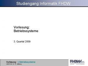 Studiengang Informatik FHDW Vorlesung Betriebssysteme 3 Quartal 2009