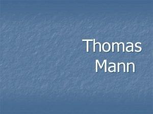 Thomas Mann Thomas Mann der deutsche Schriftsteller Kritiker