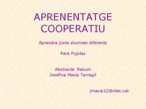 APRENENTATGE COOPERATIU Aprendre junts alumnes diferents Pere Pujolas