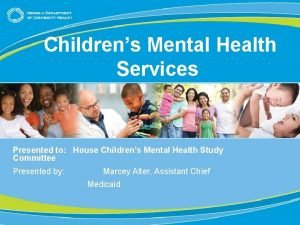 Childrens Mental Health Services Presented to House Childrens