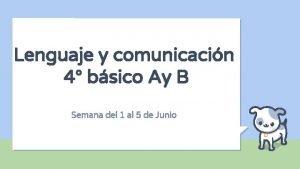 Lenguaje y comunicacin 4 bsico Ay B Semana
