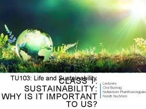 TU 103 Life and Sustainability CLASS 1 SUSTAINABILITY