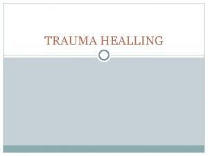 TRAUMA HEALLING DEFINISI Trauma merupakan setiap luka sakit