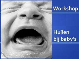Workshop Huilen bij babys Monique LHoir onderzoeker GGD