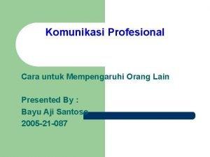 Komunikasi Profesional Cara untuk Mempengaruhi Orang Lain Presented