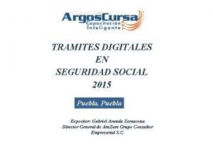 TRAMITES DIGITALES EN SEGURIDAD SOCIAL 2015 Puebla Puebla