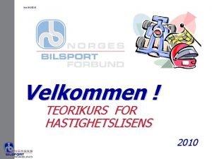 Ver 04 0310 Velkommen TEORIKURS FOR HASTIGHETSLISENS 2010