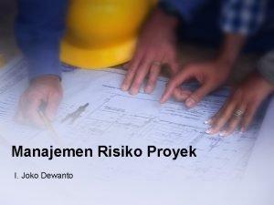 Manajemen Risiko Proyek I Joko Dewanto Risiko Proyek