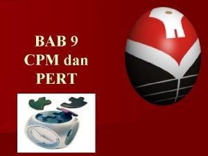 BAB 9 CPM dan PERT PERT dan CPM