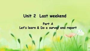Unit 2 Last weekend Part A Lets learn