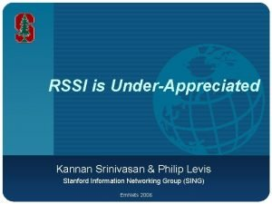 RSSI is UnderAppreciated Kannan Srinivasan Philip Levis Stanford