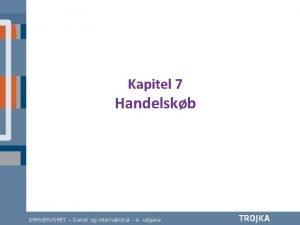 Kapitel 7 Handelskb ERHVERVSRET Dansk og international 4