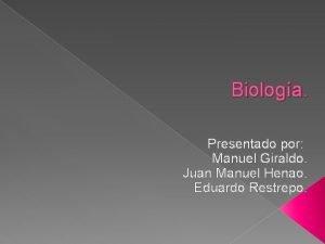 Biologa Presentado por Manuel Giraldo Juan Manuel Henao
