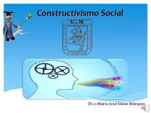 Constructivismo Social Dr c Mara Jos Sizar Mrquez