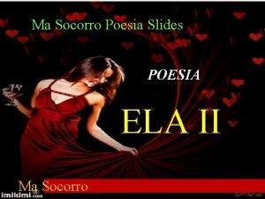 Ma Socorro Poesia Slides POESIA ELA II Ma