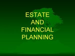 ESTATE AND FINANCIAL PLANNING WHAT IS ESTATE PLANNING
