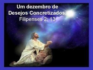 Um dezembro de Desejos Concretizados Filipenses 2 13