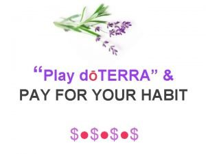 Play dTERRA PAY FOR YOUR HABIT How to