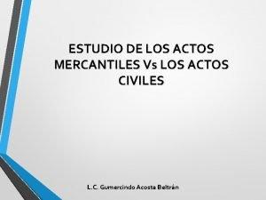ESTUDIO DE LOS ACTOS MERCANTILES Vs LOS ACTOS