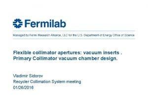 Flexible collimator apertures vacuum inserts Primary Collimator vacuum