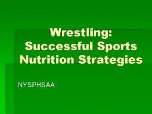 Wrestling Successful Sports Nutrition Strategies NYSPHSAA Wrestling A