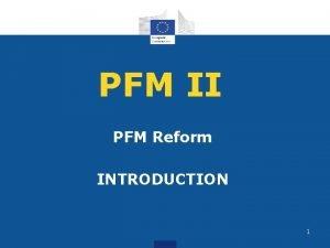 PFM II PFM Reform INTRODUCTION 1 PFM Reform