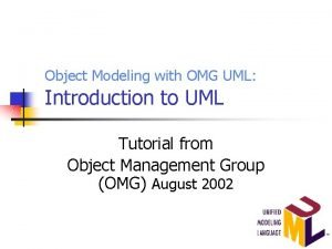 Object Modeling with OMG UML Introduction to UML