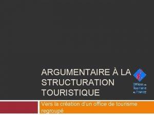 ARGUMENTAIRE LA STRUCTURATION TOURISTIQUE Vers la cration dun