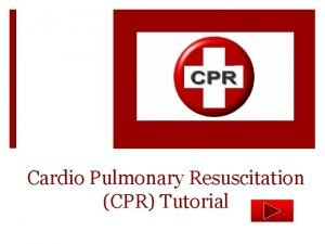 Cardio Pulmonary Resuscitation CPR Tutorial Introduction This CPR