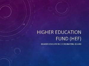 HIGHER EDUCATION FUND HEF HIGHER EDUCATION COORDINATING BOARD
