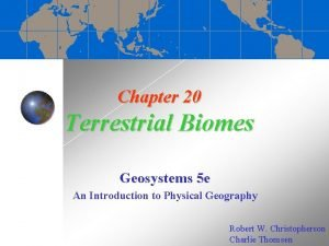Chapter 20 Terrestrial Biomes Geosystems 5 e An