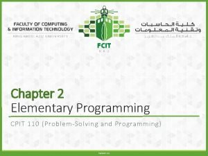 Chapter 2 Elementary Programming CPIT 110 ProblemSolving and