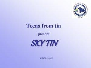 Teens from tin present SKY TIN FINAL report