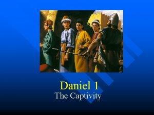Daniel 1 The Captivity Why Study Daniel 1
