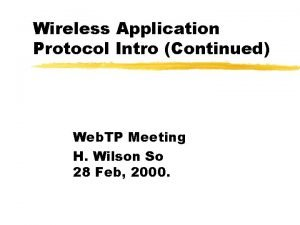 Wireless Application Protocol Intro Continued Web TP Meeting