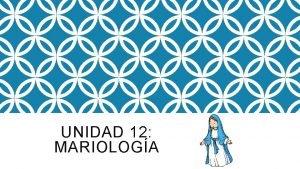 UNIDAD 12 MARIOLOGA MARIA EN LA SAGRADA ESCRITURA