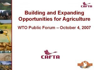 Building and Expanding Opportunities for Agriculture WTO Public