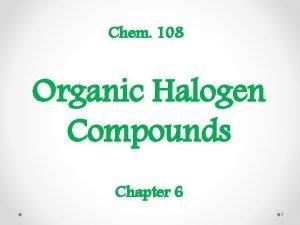 Chem 108 Organic Halogen Compounds Chapter 6 1