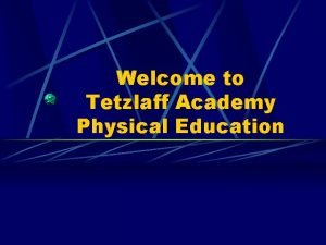 Welcome to Tetzlaff Academy Physical Education Physical Education