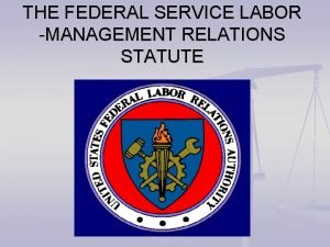 THE FEDERAL SERVICE LABOR MANAGEMENT RELATIONS STATUTE PURPOSES