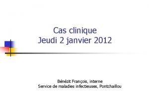 Cas clinique Jeudi 2 janvier 2012 Bnzit Franois