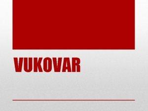 VUKOVAR Prije rata Vukovar je prije Domovinskoga rata