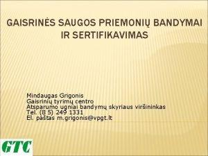 GAISRINS SAUGOS PRIEMONI BANDYMAI IR SERTIFIKAVIMAS Mindaugas Grigonis