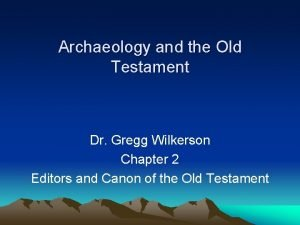 Archaeology and the Old Testament Dr Gregg Wilkerson