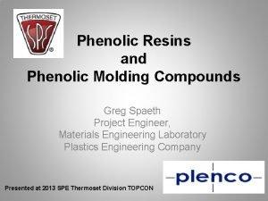 Phenolic Resins and Phenolic Molding Compounds Greg Spaeth