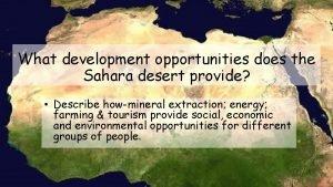 What development opportunities does the Sahara desert provide