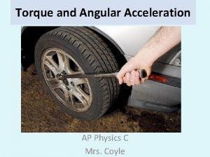 Torque and Angular Acceleration AP Physics C Mrs