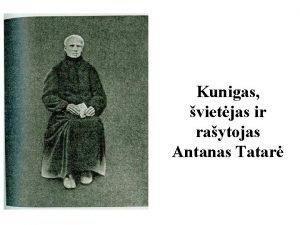 Kunigas vietjas ir raytojas Antanas Tatar Svarbesnieji A