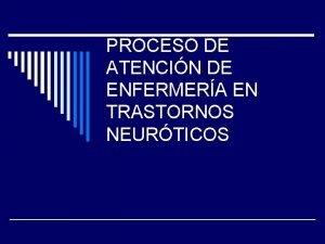 PROCESO DE ATENCIN DE ENFERMERA EN TRASTORNOS NEURTICOS